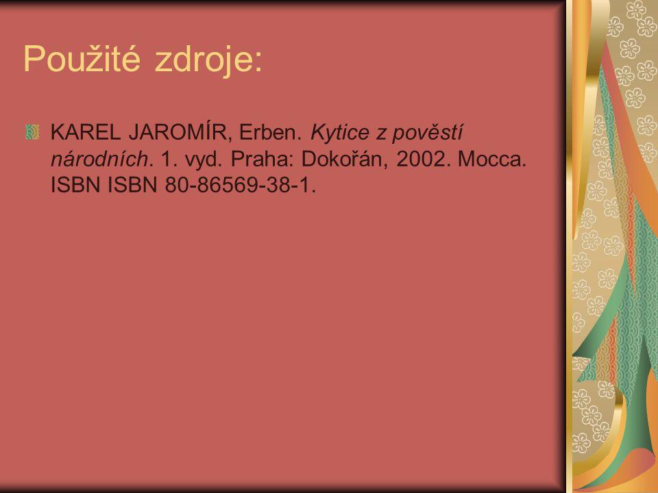 Použité zdroje: KAREL JAROMÍR, Erben. Kytice z pověstí národních. 1. vyd. Praha: Dokořán, 2002. Mocca. ISBN ISBN 80-86569-38-1.