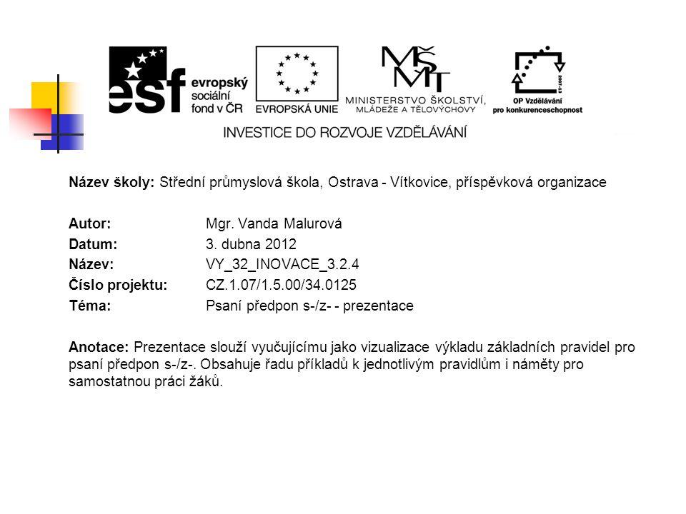 Název školy: Střední průmyslová škola, Ostrava - Vítkovice, příspěvková organizace Autor: Mgr. Vanda Malurová Datum: 3. dubna 2012 Název: VY_32_INOVAC