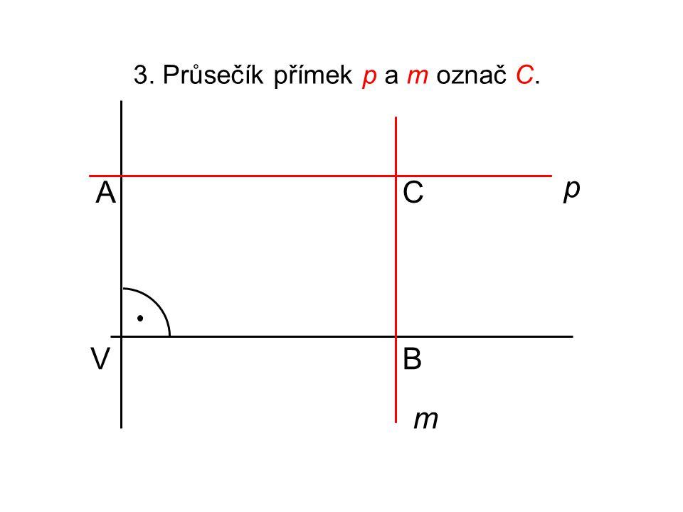 3. Průsečík přímek p a m označ C. V A B p m C