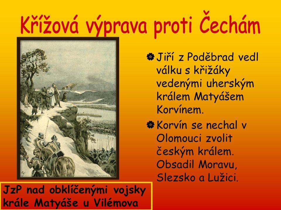  Jiří z Poděbrad vedl válku s křižáky vedenými uherským králem Matyášem Korvínem.  Korvín se nechal v Olomouci zvolit českým králem. Obsadil Moravu,