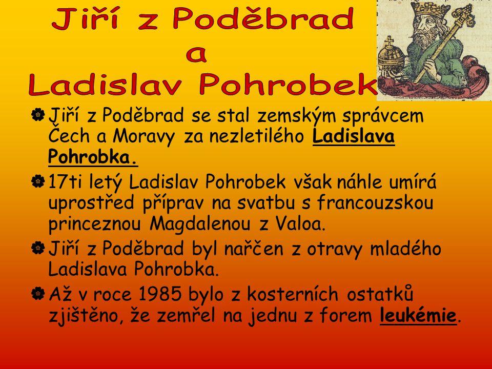 Jiří z Poděbrad se stal zemským správcem Čech a Moravy za nezletilého Ladislava Pohrobka.  17ti letý Ladislav Pohrobek však náhle umírá uprostřed p