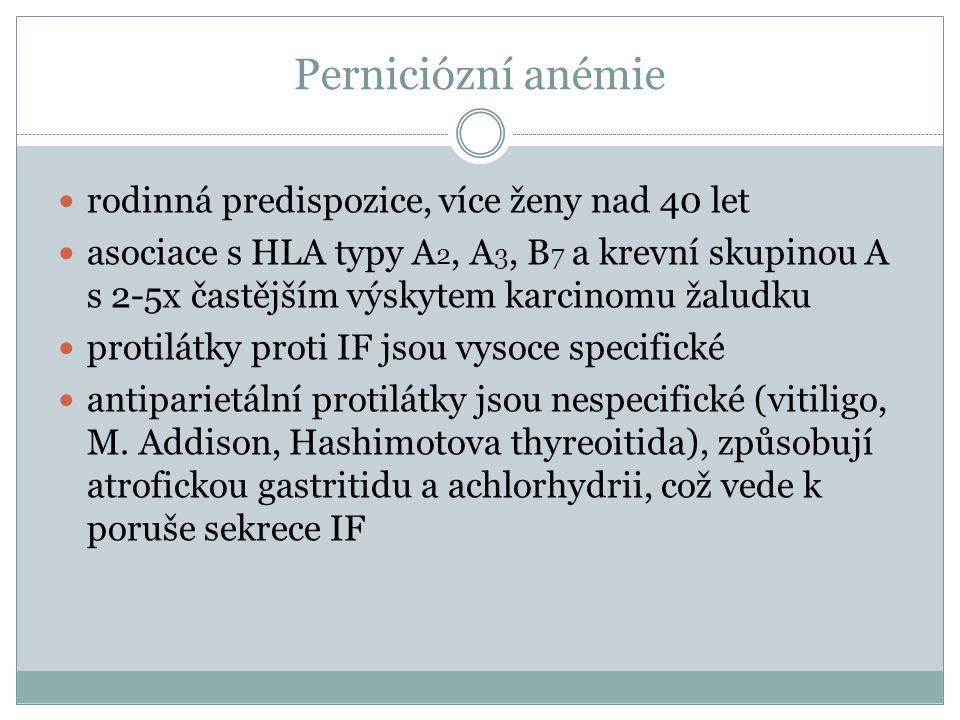Perniciózní anémie  rodinná predispozice, více ženy nad 40 let  asociace s HLA typy A 2, A 3, B 7 a krevní skupinou A s 2-5x častějším výskytem karc