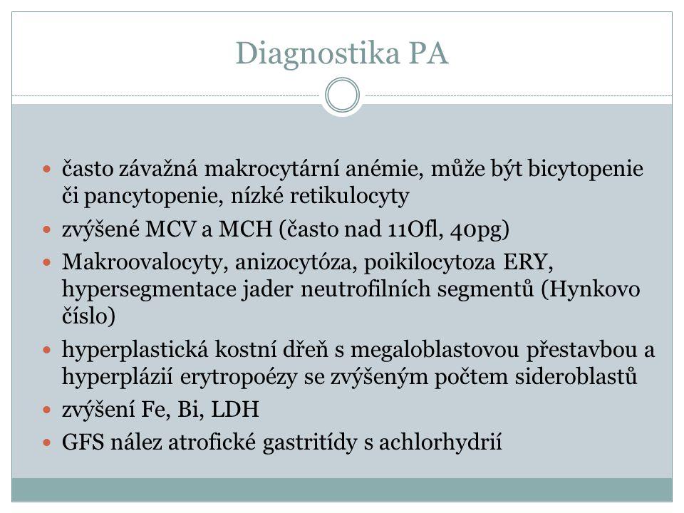 Diagnostika PA  často závažná makrocytární anémie, může být bicytopenie či pancytopenie, nízké retikulocyty  zvýšené MCV a MCH (často nad 11Ofl, 40p