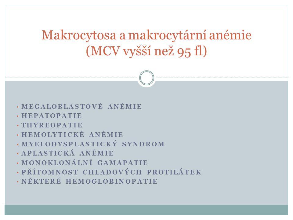 • MEGALOBLASTOVÉ ANÉMIE • HEPATOPATIE • THYREOPATIE • HEMOLYTICKÉ ANÉMIE • MYELODYSPLASTICKÝ SYNDROM • APLASTICKÁ ANÉMIE • MONOKLONÁLNÍ GAMAPATIE • PŘ