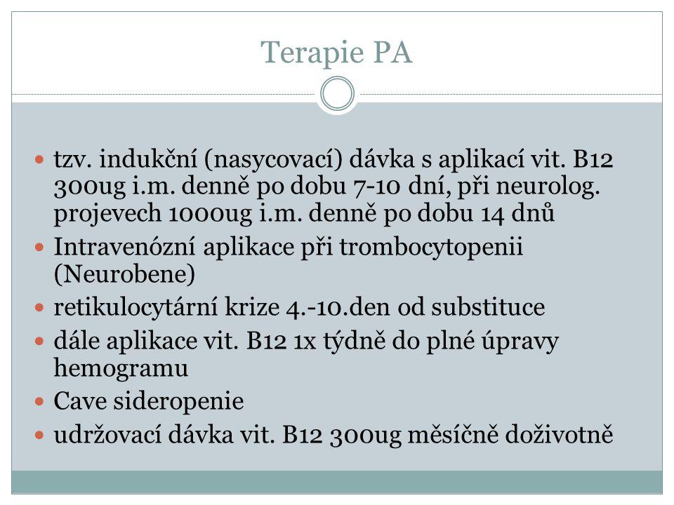 Terapie PA  tzv. indukční (nasycovací) dávka s aplikací vit. B12 300ug i.m. denně po dobu 7-10 dní, při neurolog. projevech 1000ug i.m. denně po dobu