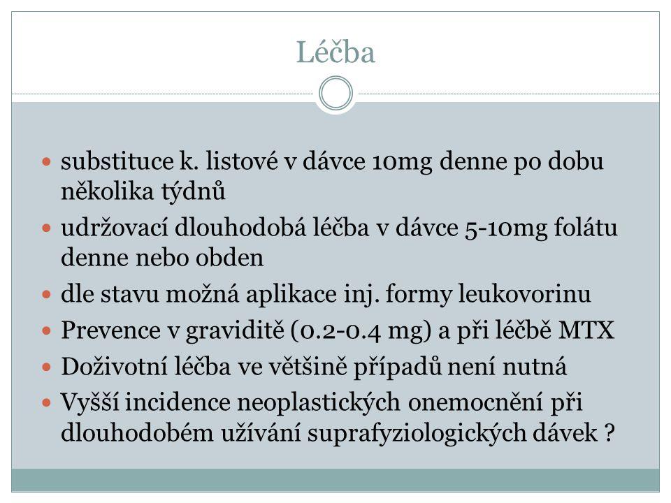 Léčba  substituce k. listové v dávce 10mg denne po dobu několika týdnů  udržovací dlouhodobá léčba v dávce 5-10mg folátu denne nebo obden  dle stav