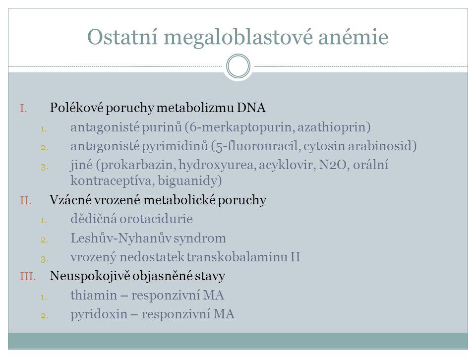 Ostatní megaloblastové anémie I. Polékové poruchy metabolizmu DNA 1. antagonisté purinů (6-merkaptopurin, azathioprin) 2. antagonisté pyrimidinů (5-fl