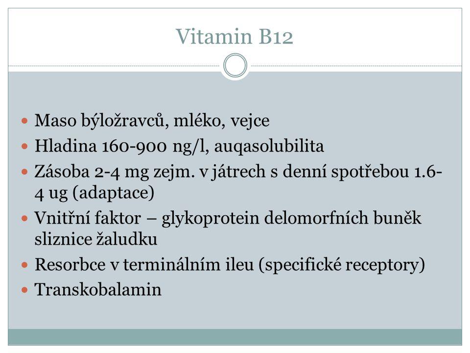 Vitamin B12  Maso býložravců, mléko, vejce  Hladina 160-900 ng/l, auqasolubilita  Zásoba 2-4 mg zejm. v játrech s denní spotřebou 1.6- 4 ug (adapta