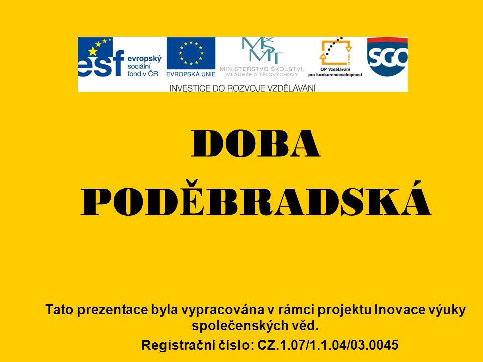 DOBA POD Ě BRADSKÁ Tato prezentace byla vypracována v rámci projektu Inovace výuky společenských věd.
