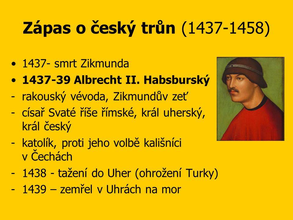Zápas o český trůn (1437-1458) •1437- smrt Zikmunda •1437-39 Albrecht II.