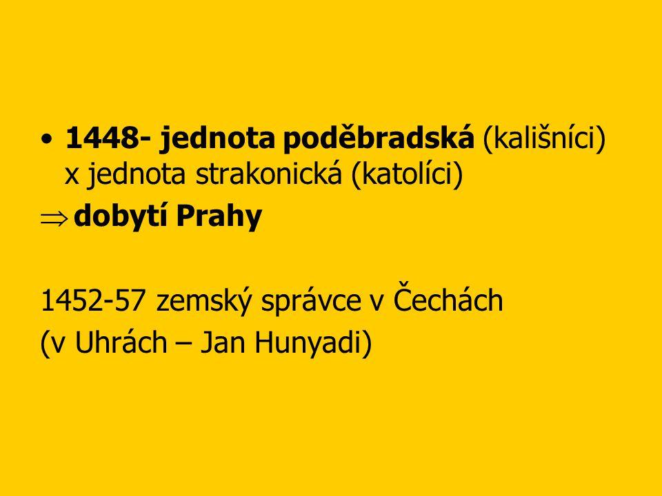 Ladislav Pohrobek (1453-57) •1453 Ladislav Pohrobek – český a uherský král - pobýval ve Vídni - 1457 návrat do Čech – umírá - dohady o jeho smrti - 1985 výzkum ostatků Ladislava - leukemie