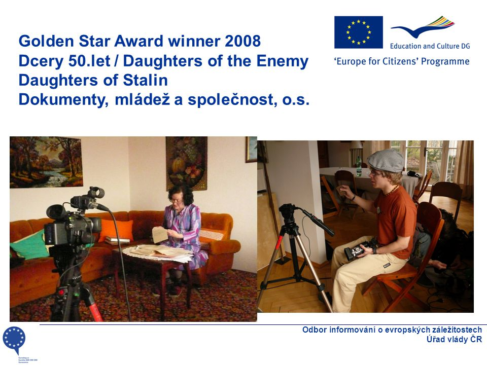 Odbor informování o evropských záležitostech Úřad vlády ČR Golden Star Award winner 2008 Dcery 50.let / Daughters of the Enemy Daughters of Stalin Dokumenty, mládež a společnost, o.s.
