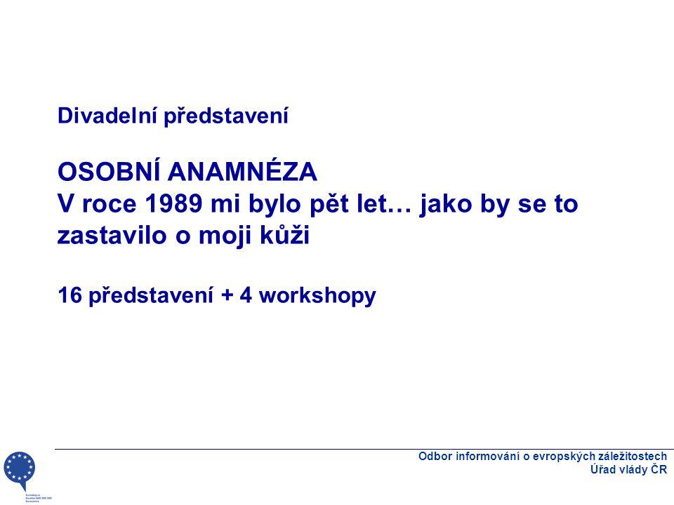 Divadelní představení OSOBNÍ ANAMNÉZA V roce 1989 mi bylo pět let… jako by se to zastavilo o moji kůži 16 představení + 4 workshopy Odbor informování o evropských záležitostech Úřad vlády ČR