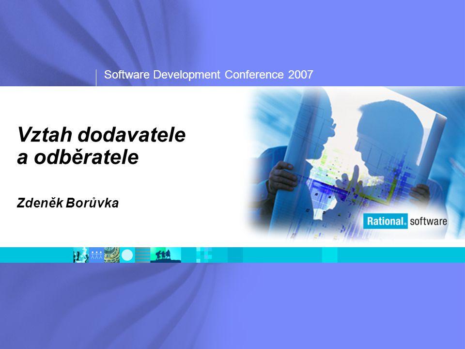 Software Development Conference 2007 Vztah dodavatele a odběratele Zdeněk Borůvka