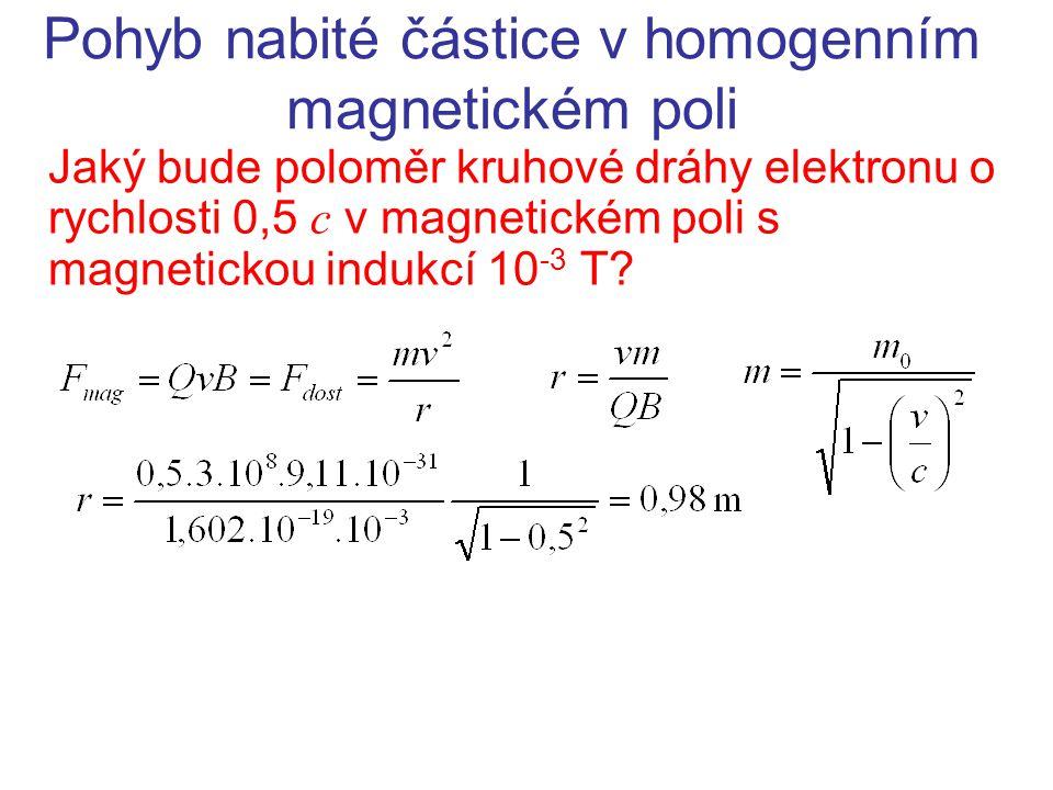 Pohyb nabité částice v homogenním magnetickém poli Jaký bude poloměr kruhové dráhy elektronu o rychlosti 0,5 c v magnetickém poli s magnetickou indukc