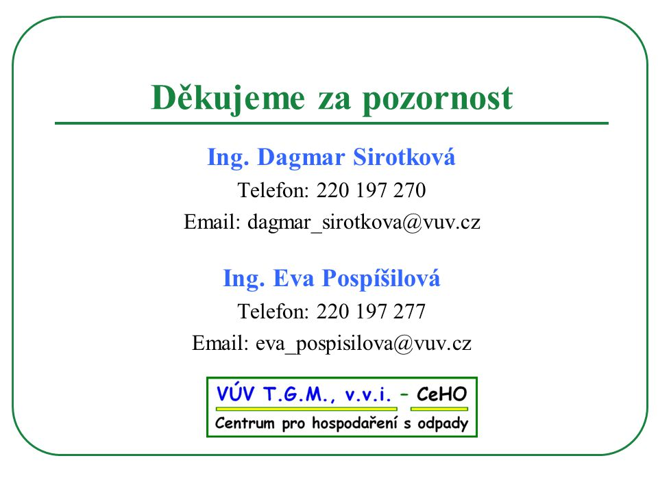 Děkujeme za pozornost Ing. Dagmar Sirotková Telefon: 220 197 270 Email: dagmar_sirotkova@vuv.cz Ing. Eva Pospíšilová Telefon: 220 197 277 Email: eva_p