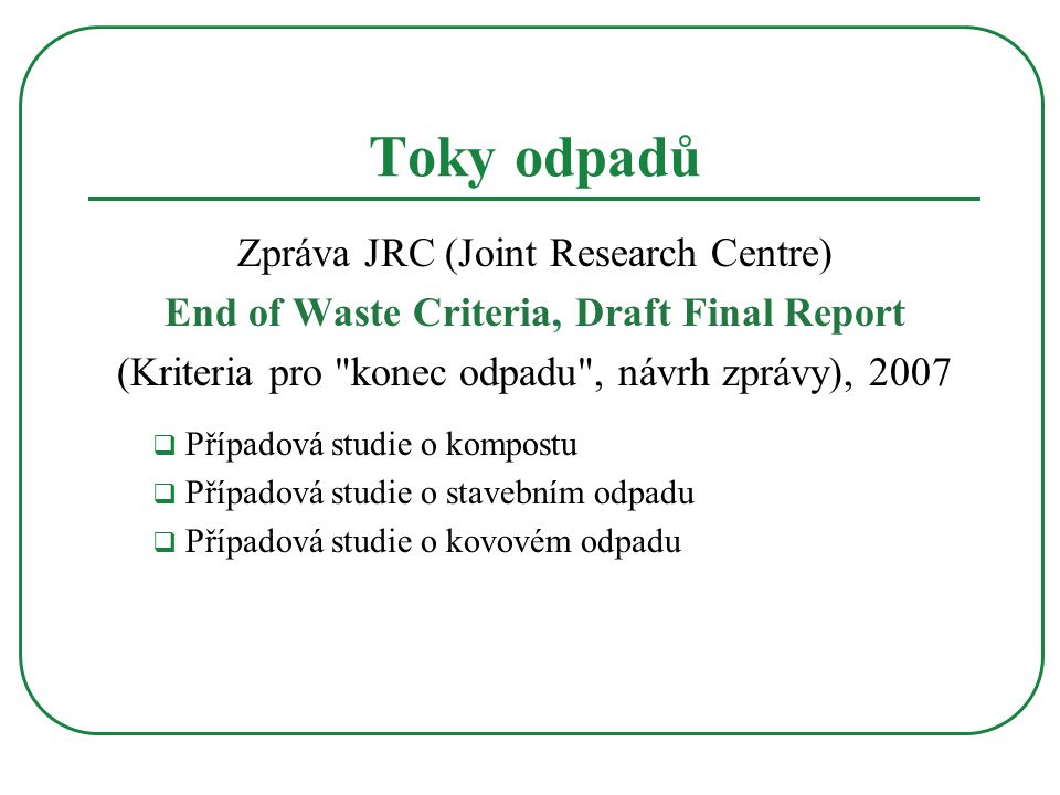 Toky odpadů Zpráva JRC (Joint Research Centre) End of Waste Criteria, Draft Final Report (Kriteria pro