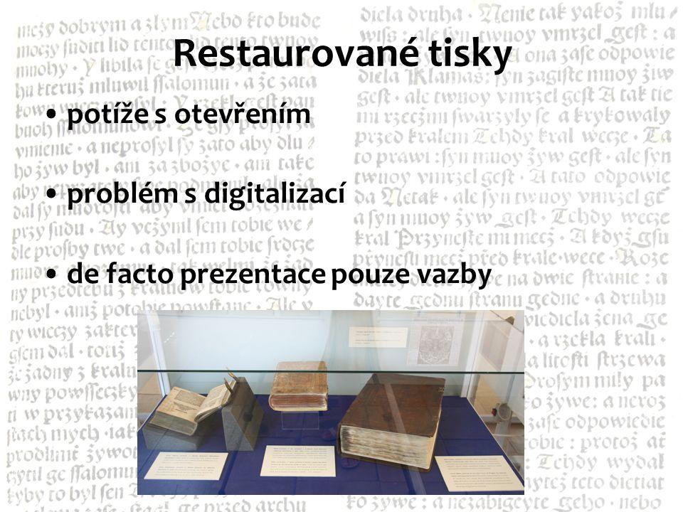 Restaurované tisky •potíže s otevřením •problém s digitalizací •de facto prezentace pouze vazby