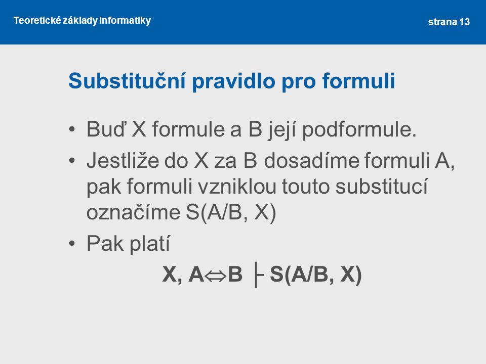 Teoretické základy informatiky Substituční pravidlo pro formuli •Buď X formule a B její podformule.
