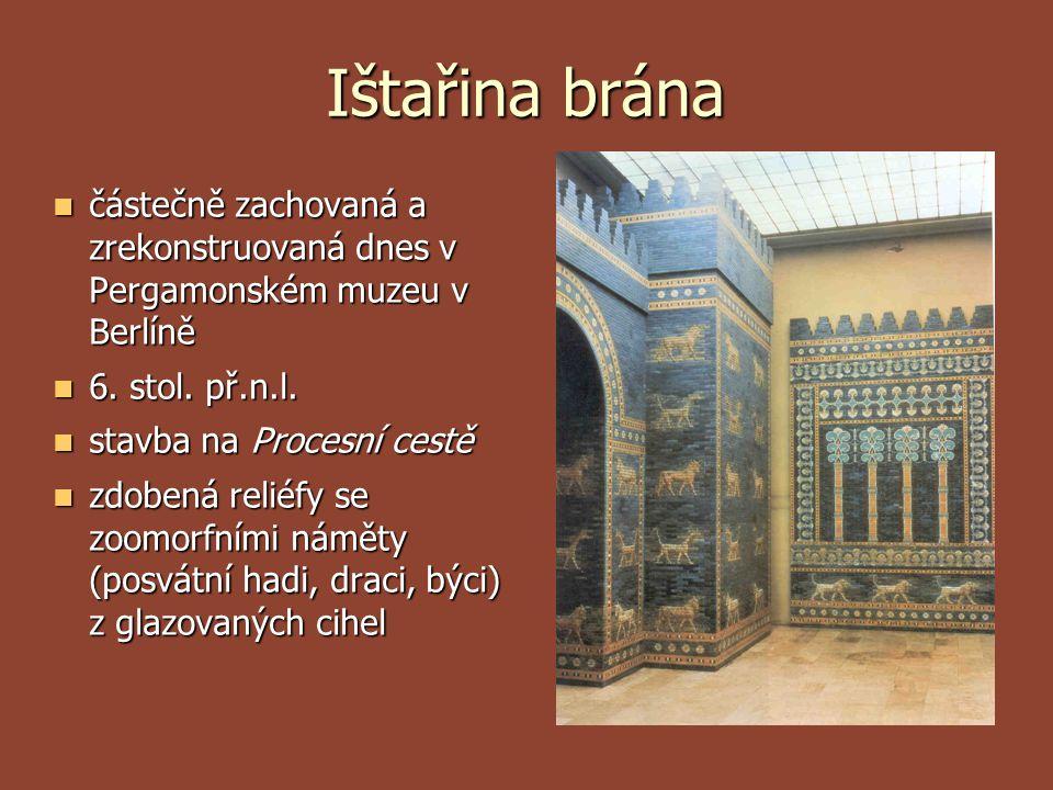 Ištařina brána  částečně zachovaná a zrekonstruovaná dnes v Pergamonském muzeu v Berlíně  6. stol. př.n.l.  stavba na Procesní cestě  zdobená reli