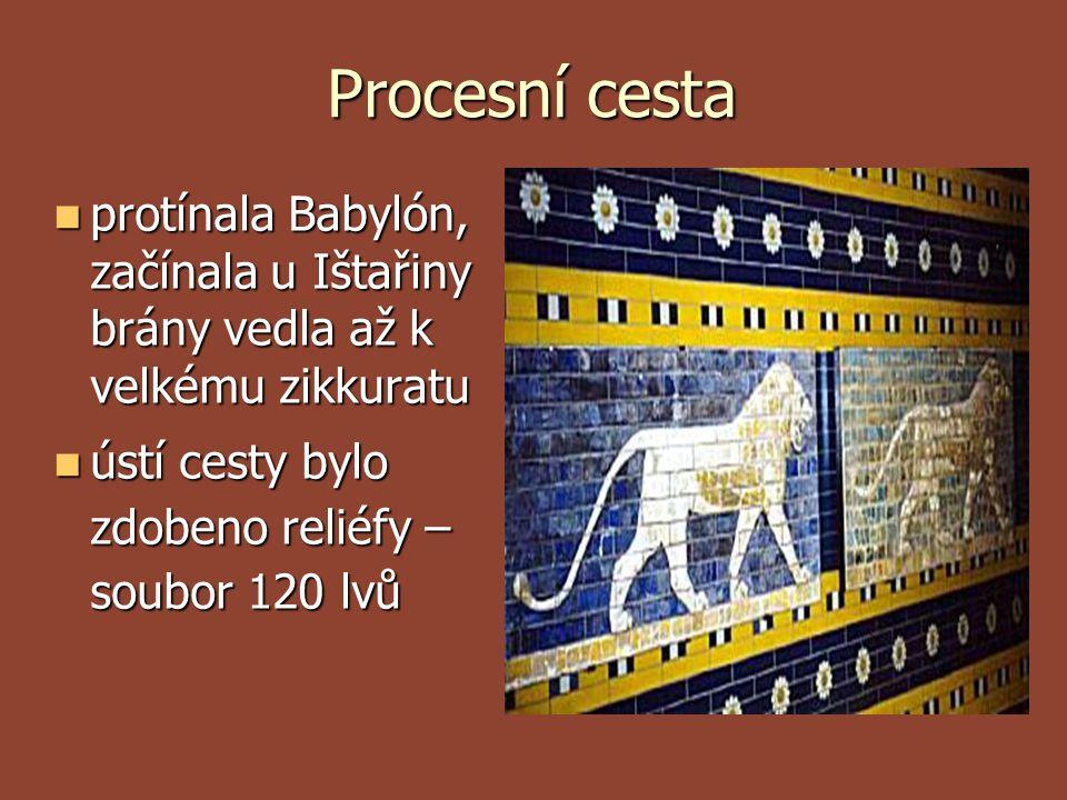 Procesní cesta  protínala Babylón, začínala u Ištařiny brány vedla až k velkému zikkuratu  ústí cesty bylo zdobeno reliéfy – soubor 120 lvů