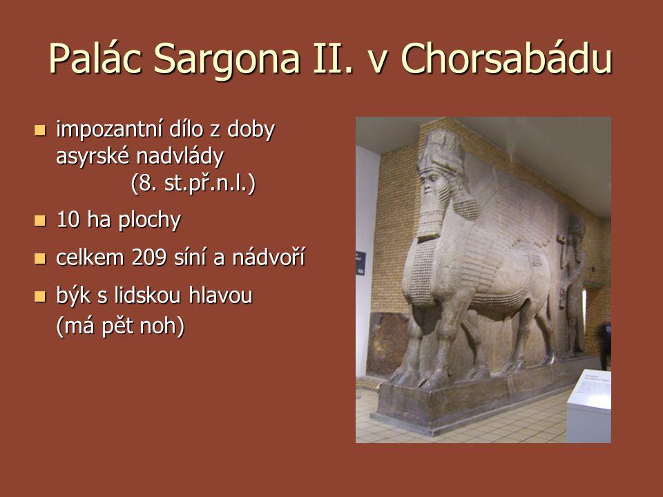Palác Sargona II. v Chorsabádu  impozantní dílo z doby asyrské nadvlády (8. st.př.n.l.)  10 ha plochy  celkem 209 síní a nádvoří  býk s lidskou h
