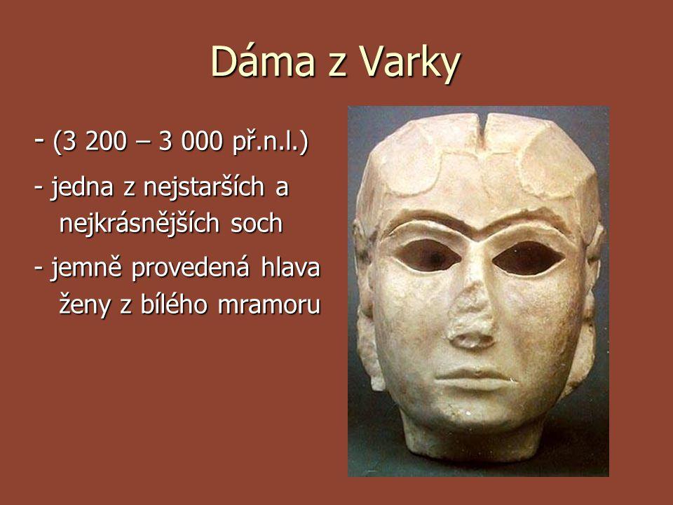 Dáma z Varky - (3 200 – 3 000 př.n.l.) - jedna z nejstarších a nejkrásnějších soch - jemně provedená hlava ženy z bílého mramoru