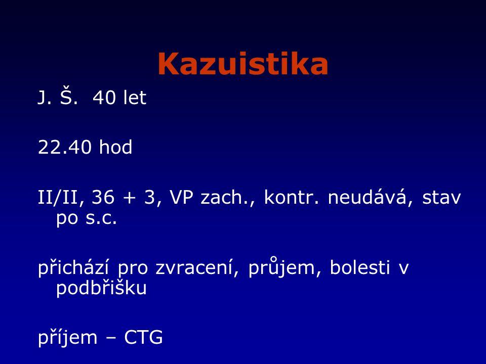 Kazuistika J.Š. 40 let 22.40 hod II/II, 36 + 3, VP zach., kontr.