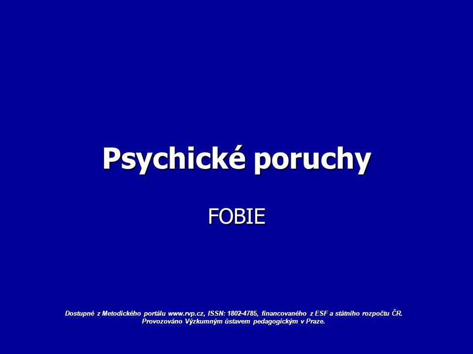 Psychické poruchy FOBIE Dostupné z Metodického portálu www.rvp.cz, ISSN: 1802-4785, financovaného z ESF a státního rozpočtu ČR.