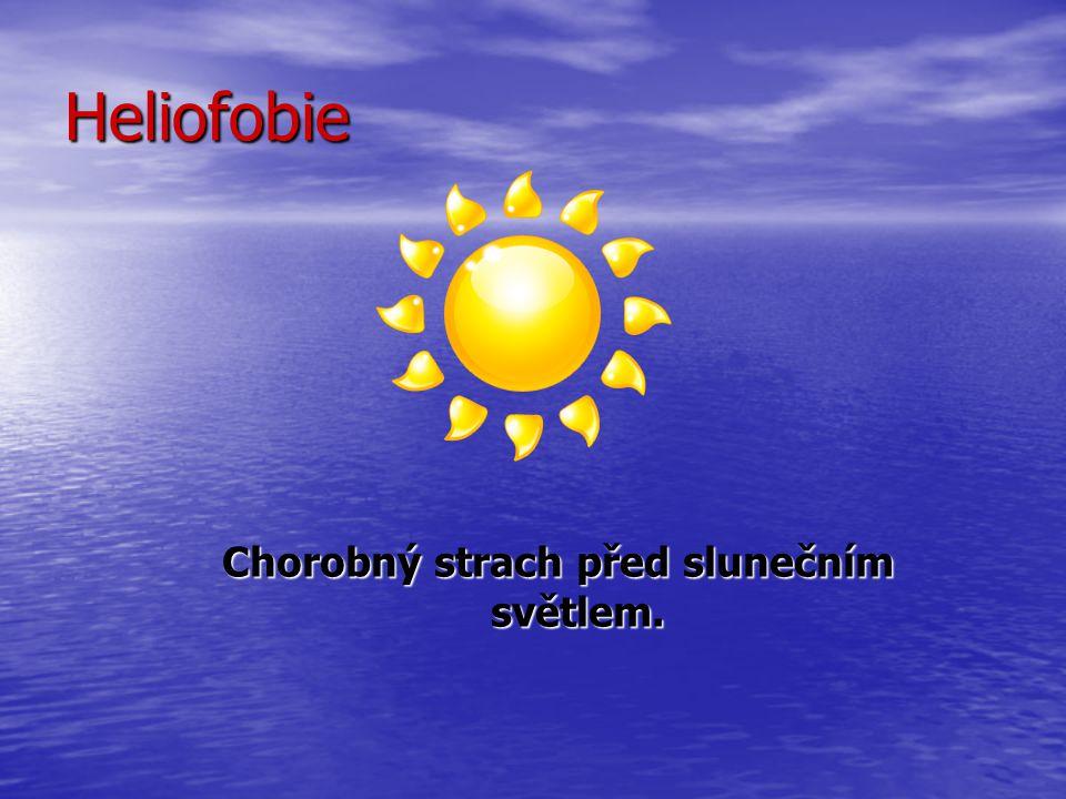 Heliofobie Chorobný strach před slunečním světlem.