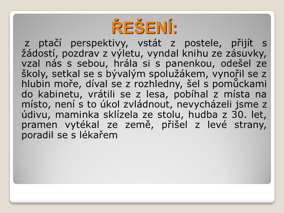 ZDROJE:  Krausová Z., Pašková M., Český jazyk 8, Nakladatelství Fraus 2008  Hošnová E., Bozděchová I., Mareš P., Styblík V., Svobodová I., Český jazyk 6, SPN, Praha, 2006