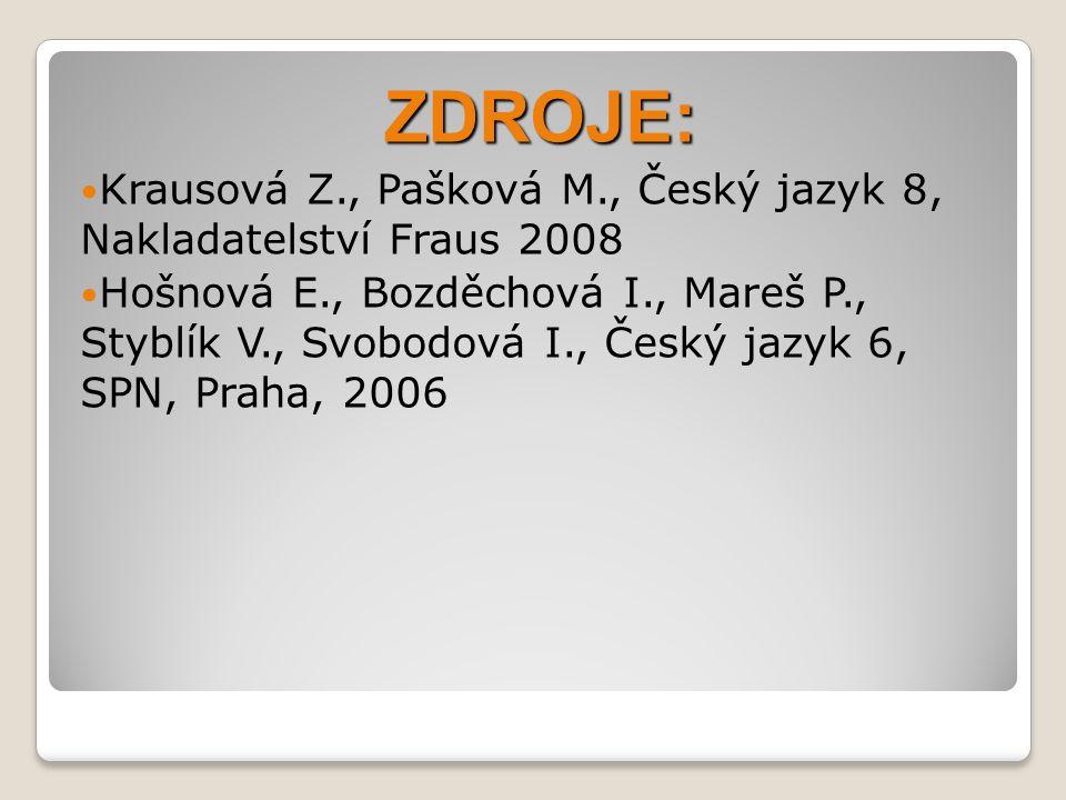 ZDROJE:  Krausová Z., Pašková M., Český jazyk 8, Nakladatelství Fraus 2008  Hošnová E., Bozděchová I., Mareš P., Styblík V., Svobodová I., Český jaz