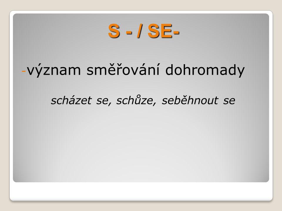 S - / SE- - význam shora dolů seskočit, sjet, shlédnout, seběhnout