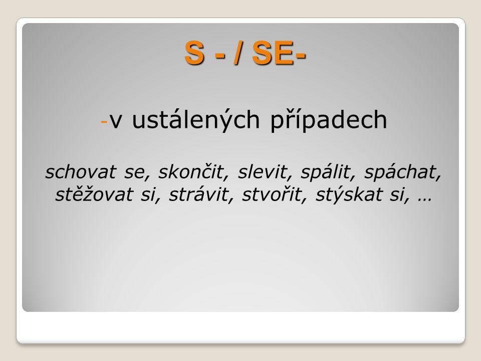 S - / SE- - v ustálených případech schovat se, skončit, slevit, spálit, spáchat, stěžovat si, strávit, stvořit, stýskat si, …