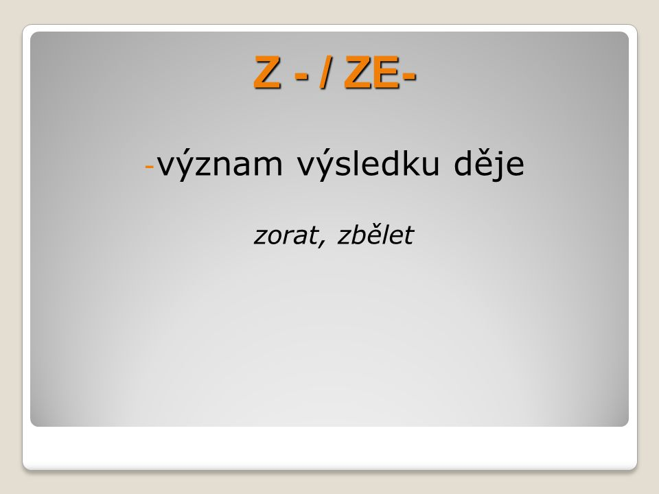 Z - / ZE- - význam výsledku děje zorat, zbělet