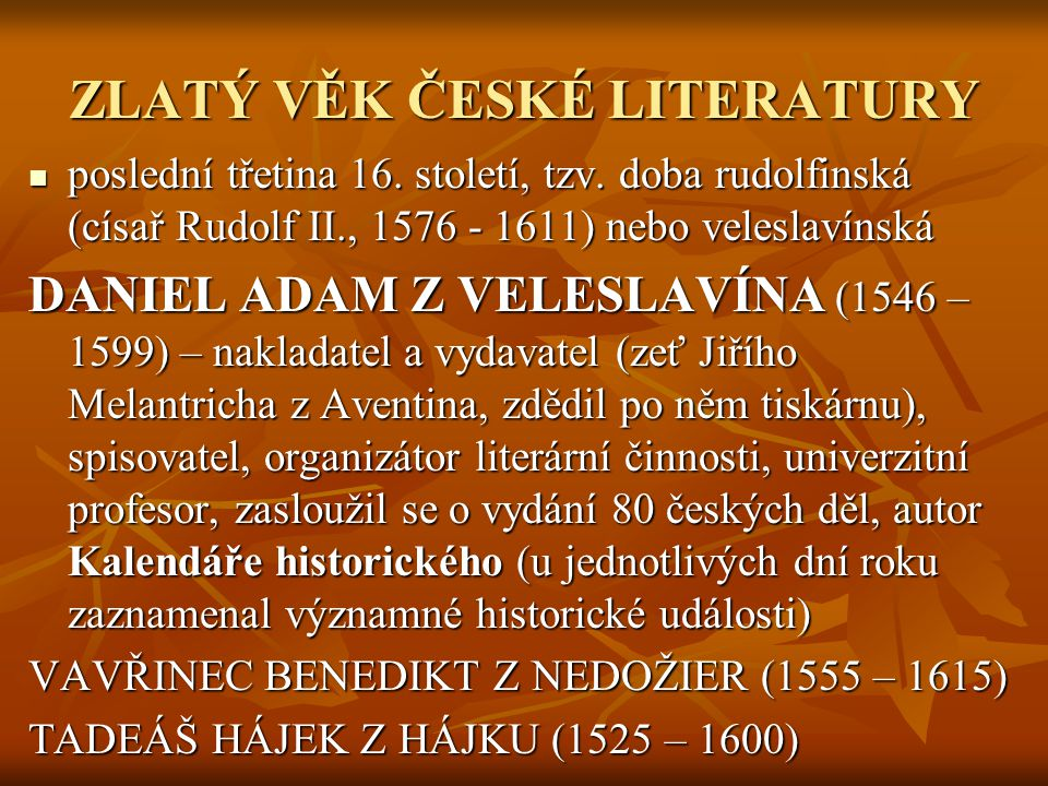 ZLATÝ VĚK ČESKÉ LITERATURY pppposlední třetina 16. století, tzv. doba rudolfinská (císař Rudolf II., 1576 - 1611) nebo veleslavínská DANIEL ADAM Z