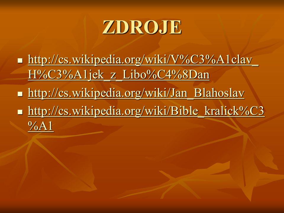 ZDROJE  http://cs.wikipedia.org/wiki/V%C3%A1clav_ H%C3%A1jek_z_Libo%C4%8Dan http://cs.wikipedia.org/wiki/V%C3%A1clav_ H%C3%A1jek_z_Libo%C4%8Dan http: