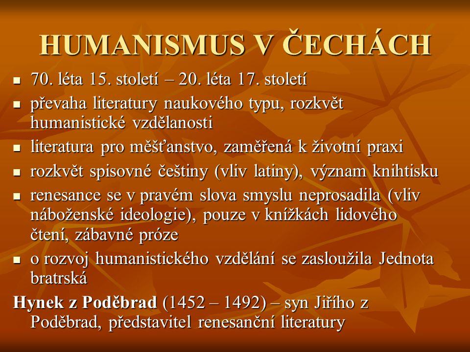 HUMANISMUS V ČECHÁCH 77770. léta 15. století – 20. léta 17. století ppppřevaha literatury naukového typu, rozkvět humanistické vzdělanosti l