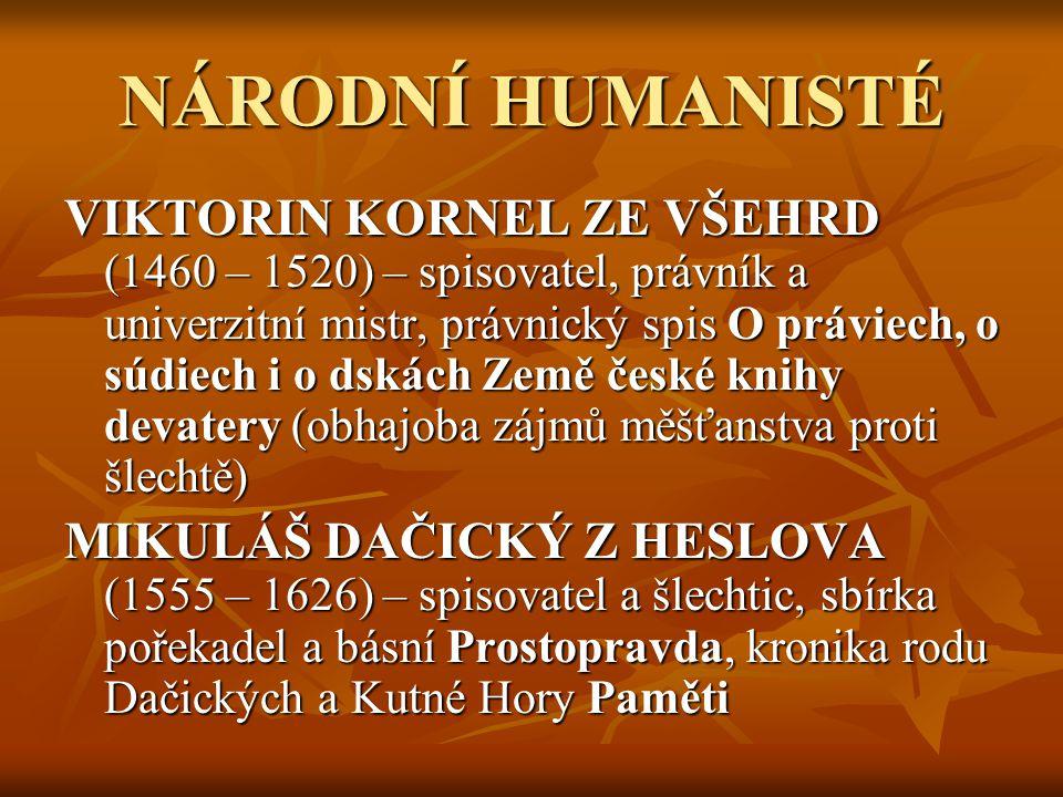 NÁRODNÍ HUMANISTÉ VIKTORIN KORNEL ZE VŠEHRD (1460 – 1520) – spisovatel, právník a univerzitní mistr, právnický spis O práviech, o súdiech i o dskách Z