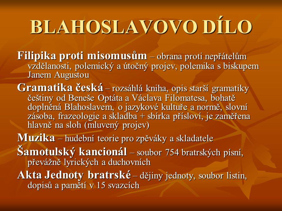 BLAHOSLAVOVO DÍLO Filipika proti misomusům – obrana proti nepřátelům vzdělanosti, polemický a útočný projev, polemika s biskupem Janem Augustou Gramat