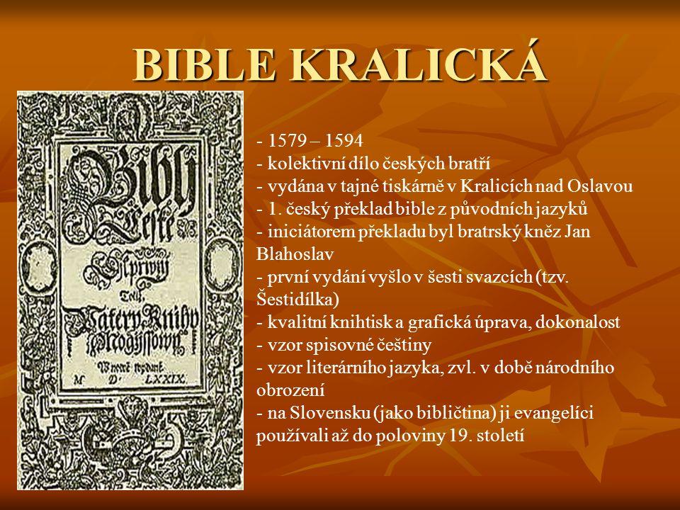 BIBLE KRALICKÁ - 1579 – 1594 - kolektivní dílo českých bratří - vydána v tajné tiskárně v Kralicích nad Oslavou - 1. český překlad bible z původních j