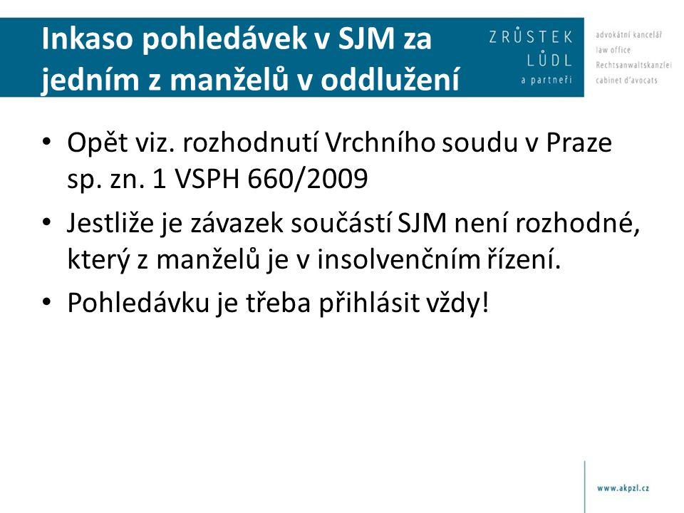 Inkaso pohledávek v SJM za jedním z manželů v oddlužení • Opět viz. rozhodnutí Vrchního soudu v Praze sp. zn. 1 VSPH 660/2009 • Jestliže je závazek so
