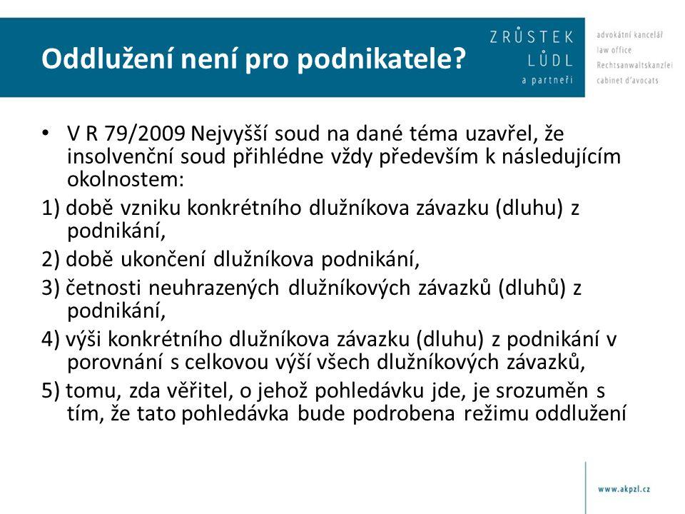 Oddlužení není pro podnikatele? • V R 79/2009 Nejvyšší soud na dané téma uzavřel, že insolvenční soud přihlédne vždy především k následujícím okolnost