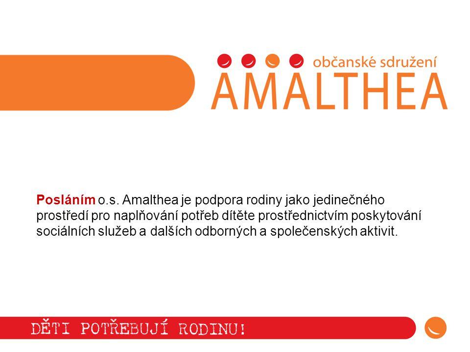 Posláním o.s. Amalthea je podpora rodiny jako jedinečného prostředí pro naplňování potřeb dítěte prostřednictvím poskytování sociálních služeb a další