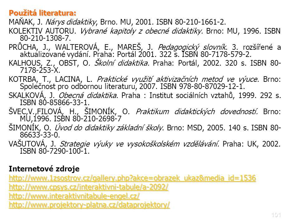 101 Použitá literatura: MAŇAK, J. Nárys didaktiky, Brno. MU, 2001. ISBN 80-210-1661-2. KOLEKTIV AUTORU. Vybrané kapitoly z obecné didaktiky. Brno: MU,