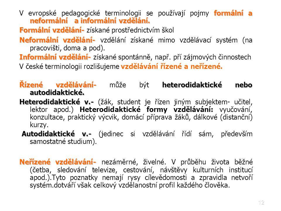 12 formální a neformální a informální vzdělání. V evropské pedagogické terminologii se používají pojmy formální a neformální a informální vzdělání. Fo