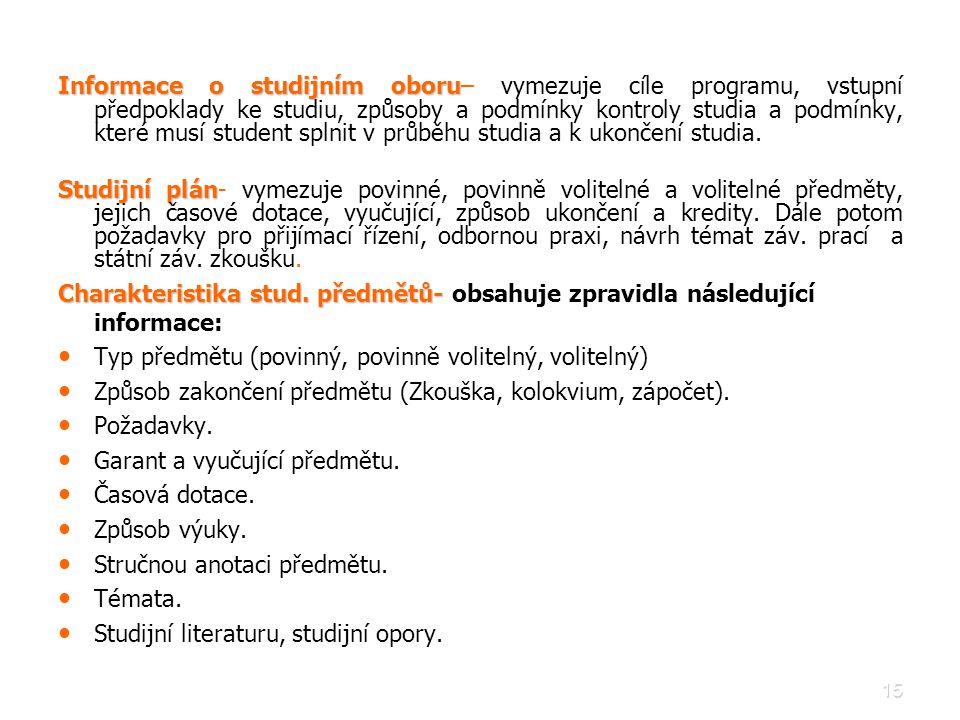 15 Informace o studijním oboru Informace o studijním oboru– vymezuje cíle programu, vstupní předpoklady ke studiu, způsoby a podmínky kontroly studia