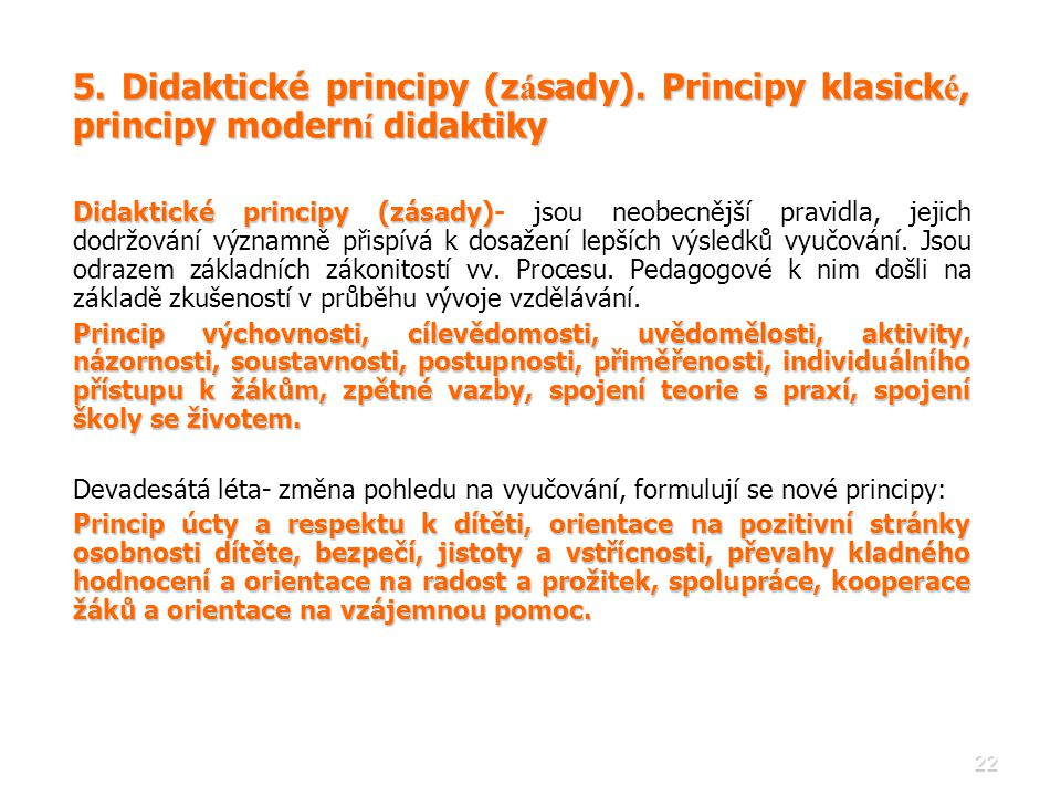 22 5. Didaktické principy (z á sady). Principy klasick é, principy modern í didaktiky Didaktické principy (zásady) Didaktické principy (zásady)- jsou