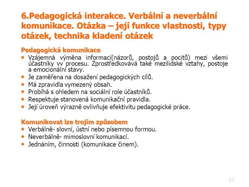 25 Pedagogická komunikace • • Vzájemná výměna informací(názorů, postojů a pocitů) mezi všemi účastníky vv procesu. Zprostředkovává také mezilidské vzt