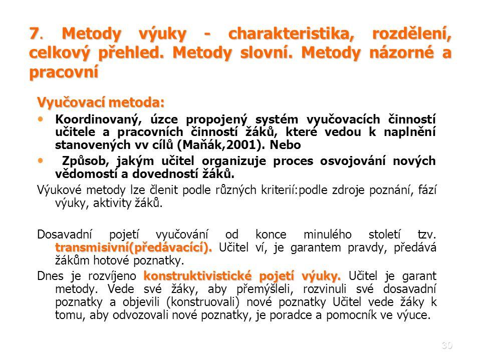 30 7. Metody výuky - charakteristika, rozdělení, celkový přehled. Metody slovní. Metody názorné a pracovní Vyučovací metoda: • • Koordinovaný, úzce pr